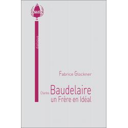 Charles Baudelaire, un Frère en Idéal
